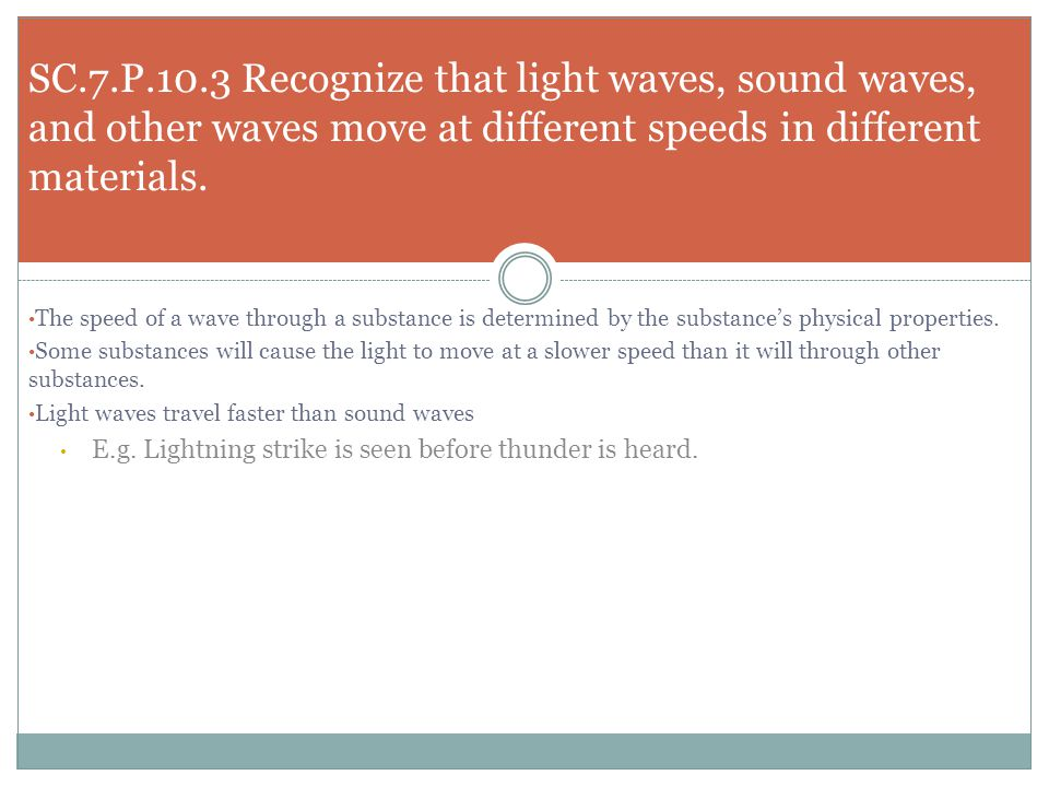 SC.7.P.10.3 Recognize that light waves, sound waves, and other waves move at different speeds in different materials.
