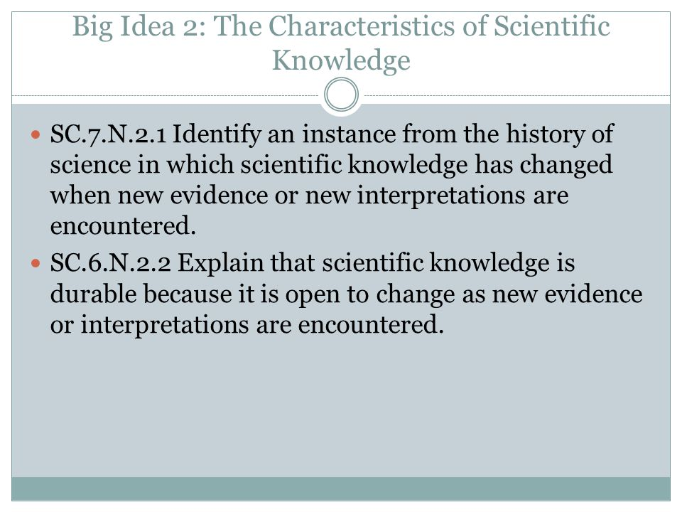 Big Idea 2: The Characteristics of Scientific Knowledge