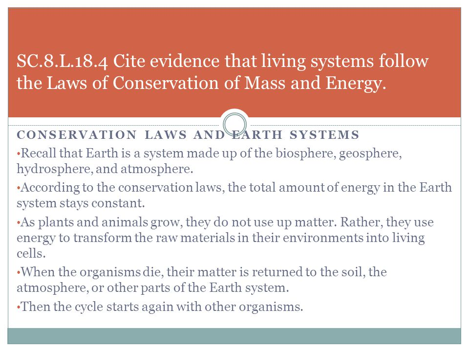 SC.8.L.18.4 Cite evidence that living systems follow the Laws of Conservation of Mass and Energy.