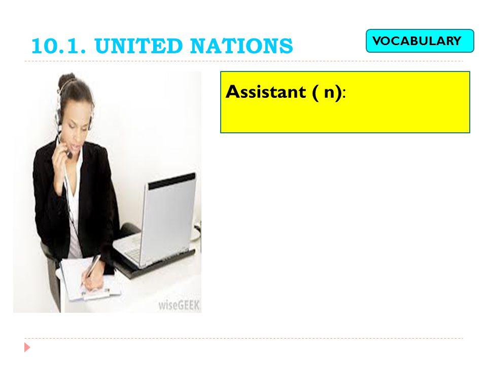 10.1. UNITED NATIONS VOCABULARY Assistant ( n):