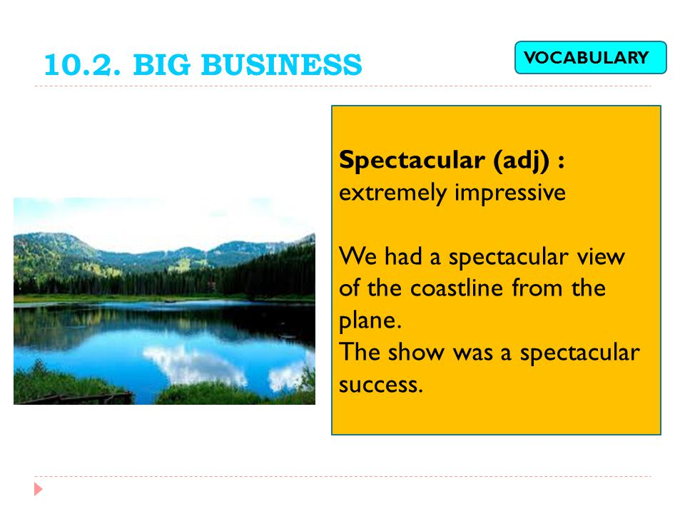 10.2. BIG BUSINESS Spectacular (adj) : extremely impressive