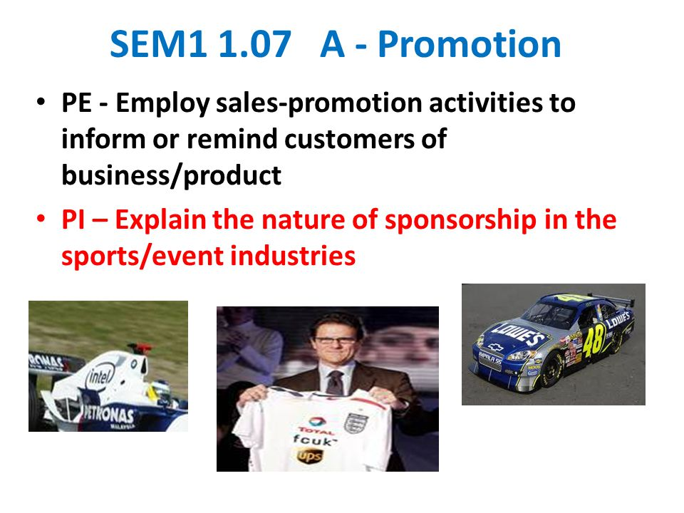 SEM1 1.07 A - Promotion PE - Employ sales-promotion activities to inform or remind customers of business/product.
