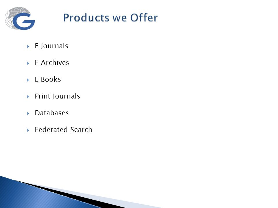Products we Offer E Journals E Archives E Books Print Journals