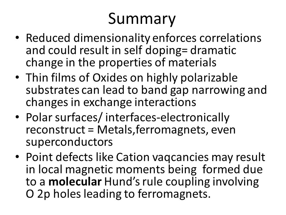 Summary Reduced dimensionality enforces correlations and could result in self doping= dramatic change in the properties of materials.