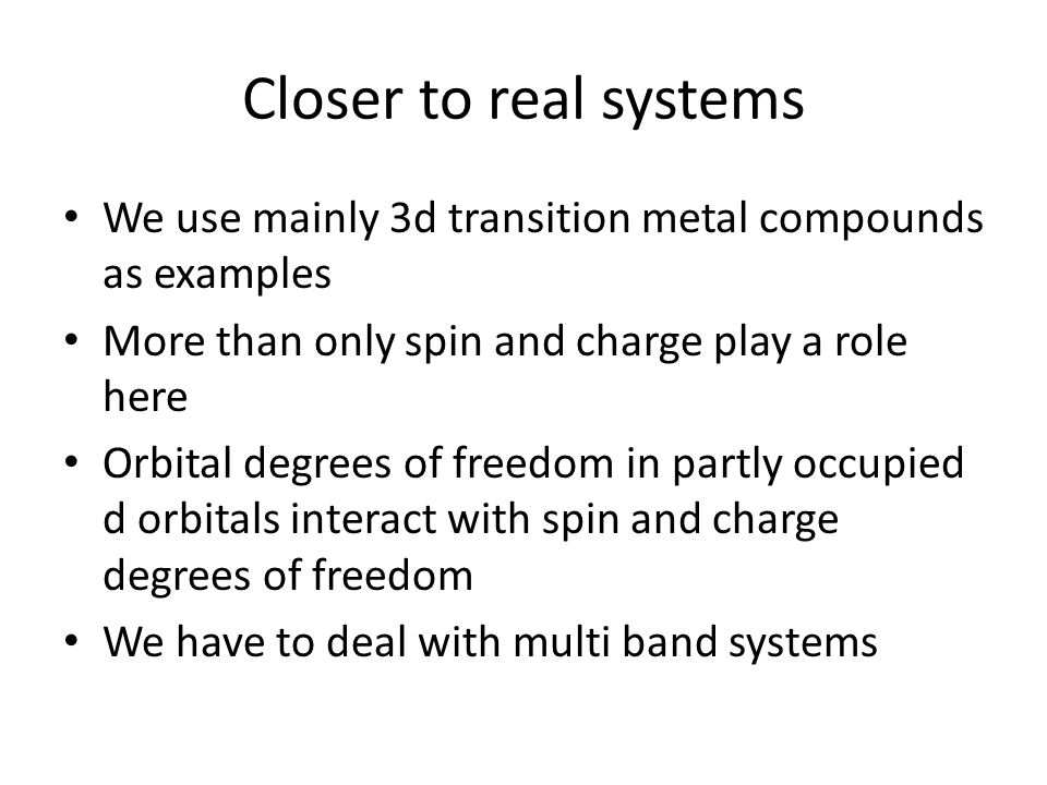 Closer to real systems We use mainly 3d transition metal compounds as examples. More than only spin and charge play a role here.
