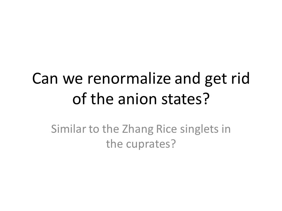 Can we renormalize and get rid of the anion states