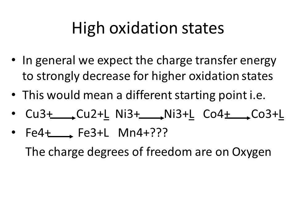 High oxidation states In general we expect the charge transfer energy to strongly decrease for higher oxidation states.