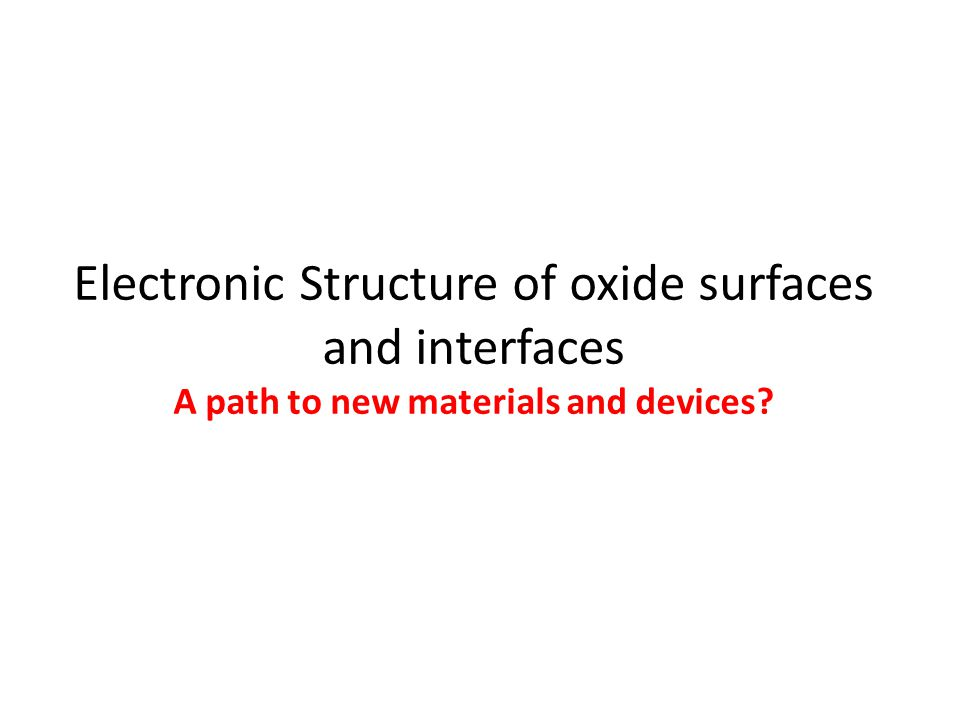 Electronic Structure of oxide surfaces and interfaces A path to new materials and devices