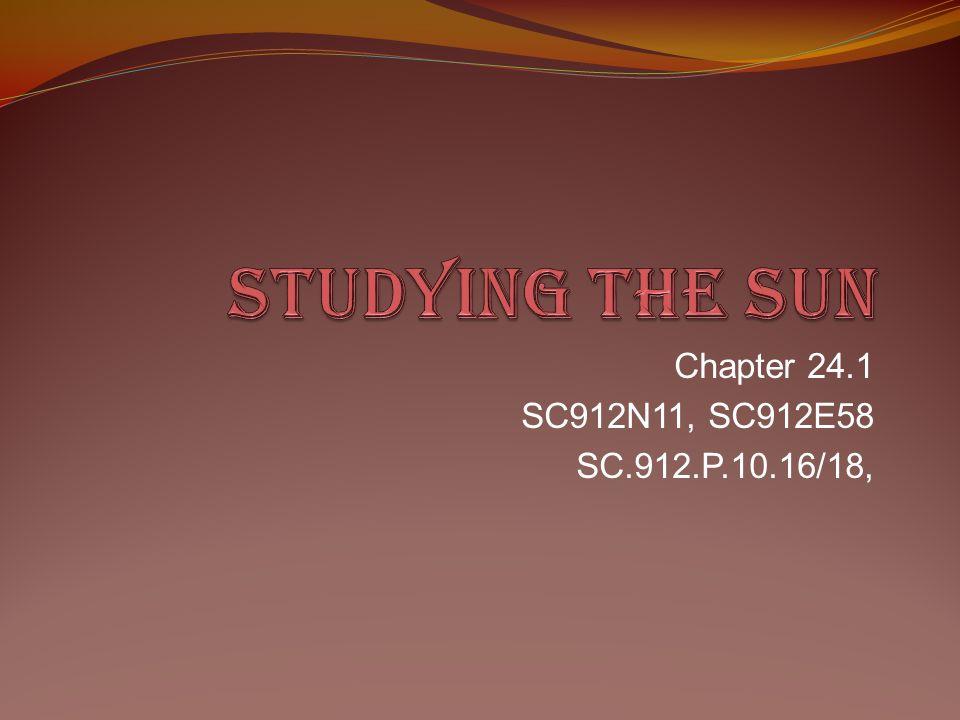 Studying the sun Chapter 24.1 SC912N11, SC912E58 SC.912.P.10.16/18,