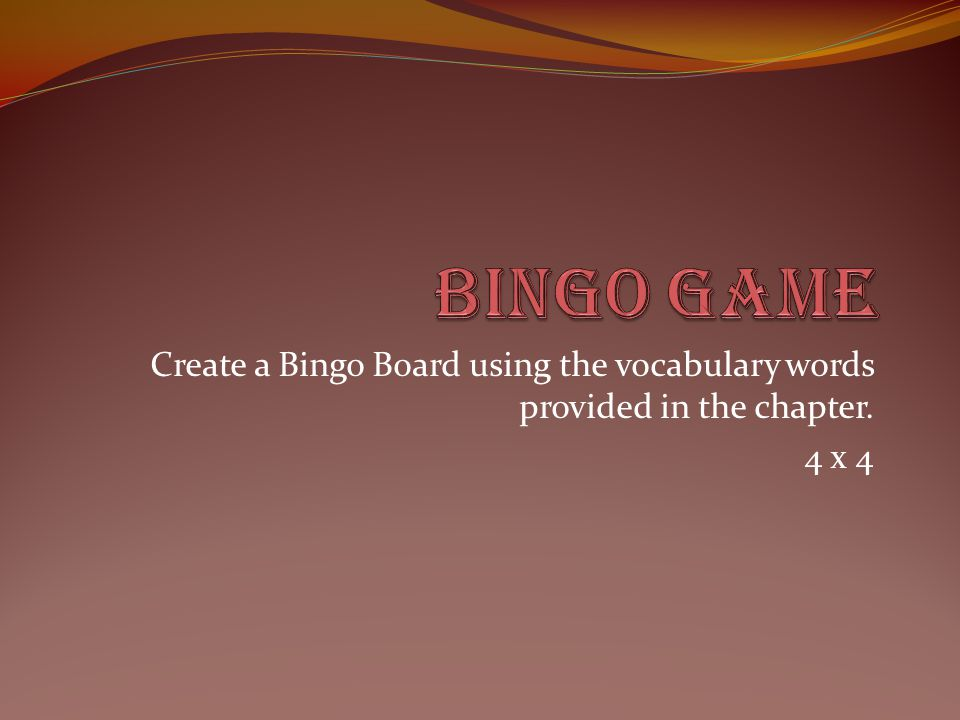 BINGO GAME Create a Bingo Board using the vocabulary words provided in the chapter. 4 x 4