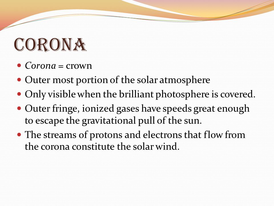 corona Corona = crown Outer most portion of the solar atmosphere