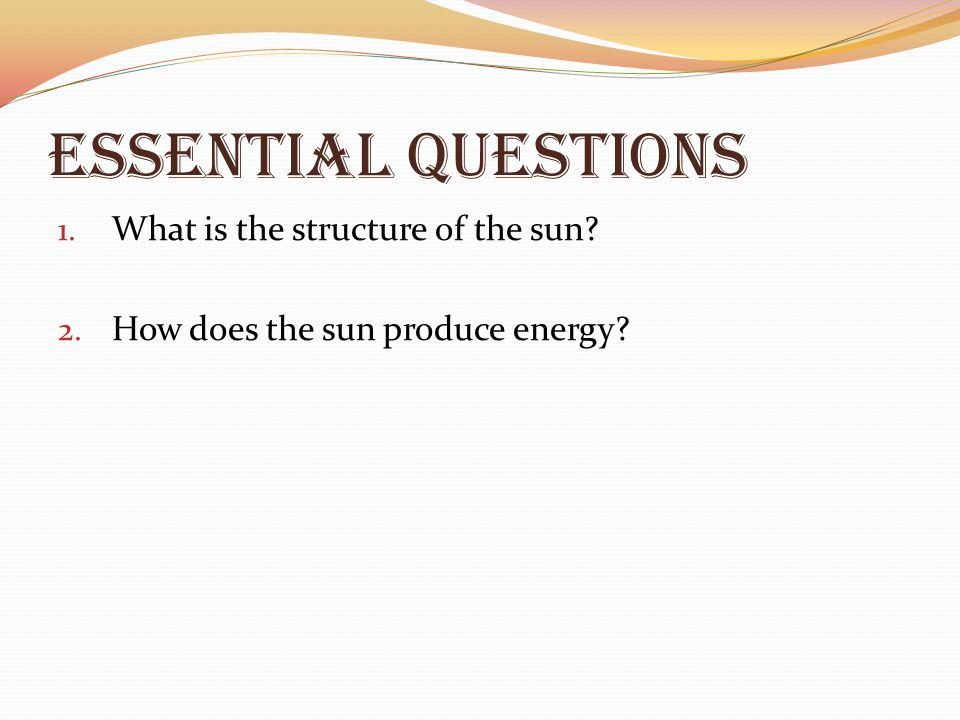 Essential Questions What is the structure of the sun