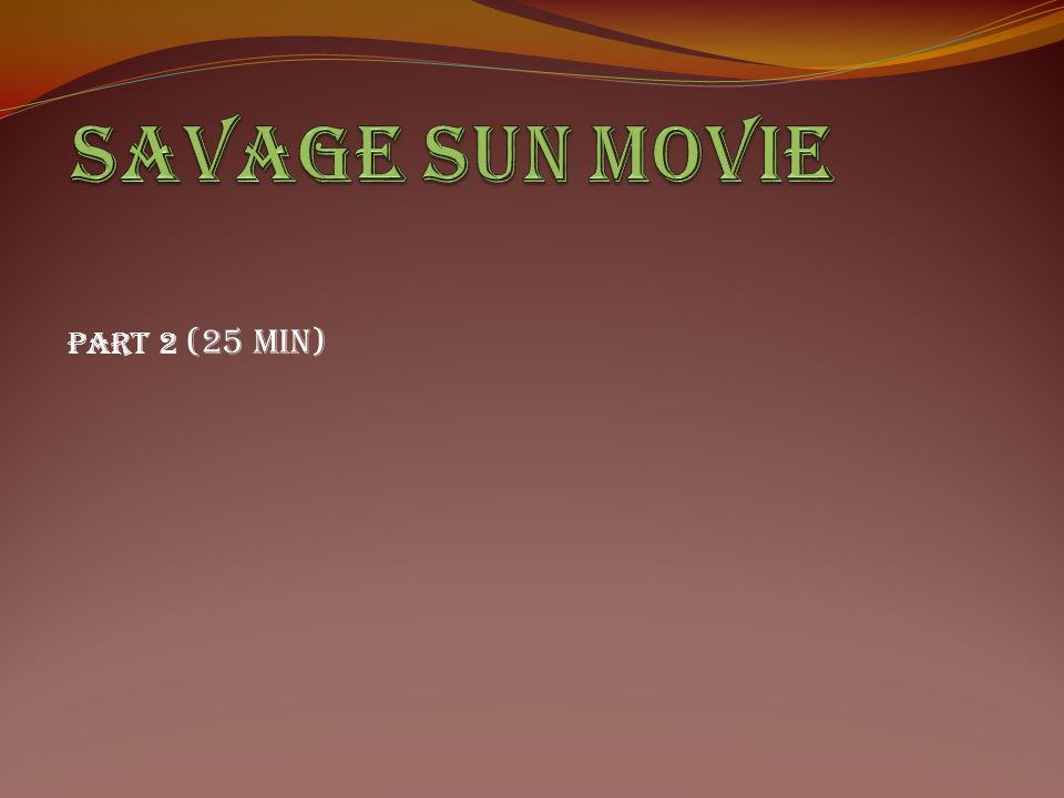 Savage Sun Movie Part 2 (25 min)
