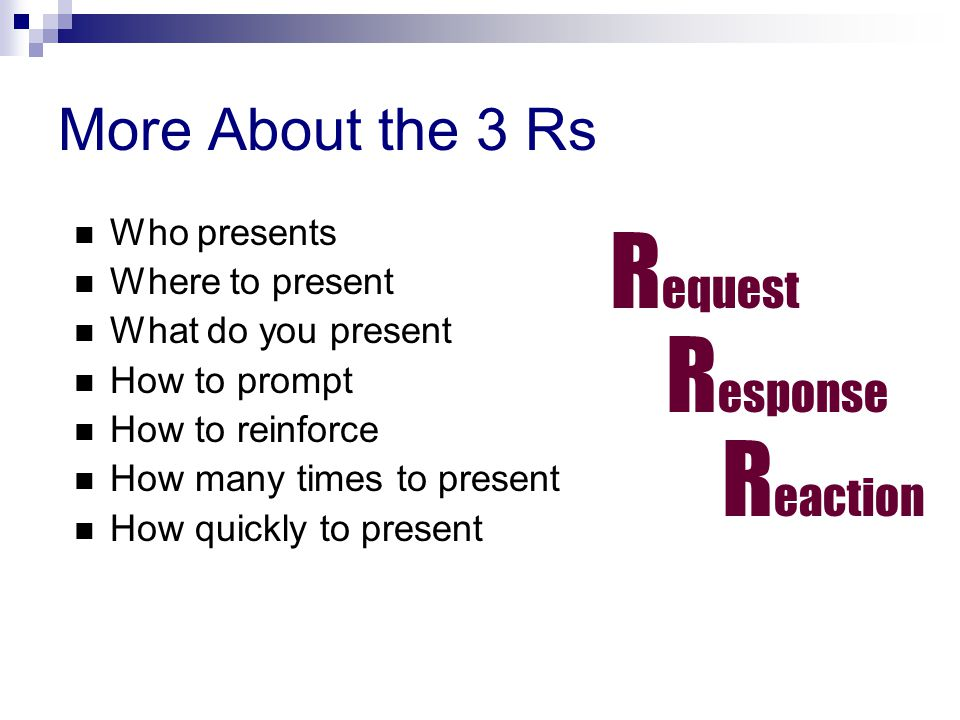 Request Response Reaction More About the 3 Rs Who presents
