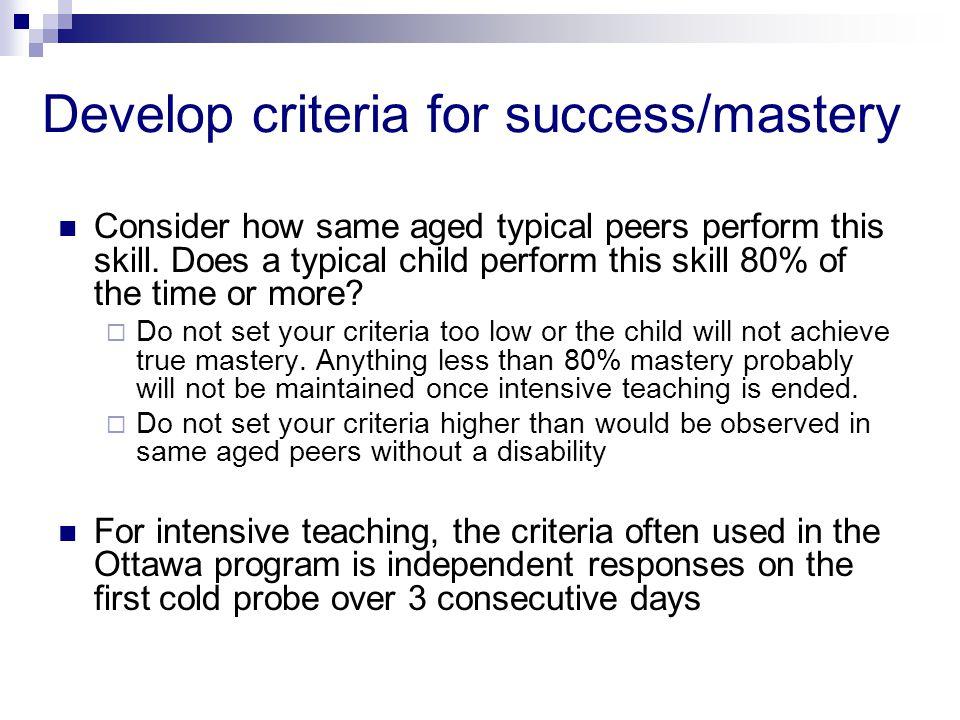 Develop criteria for success/mastery