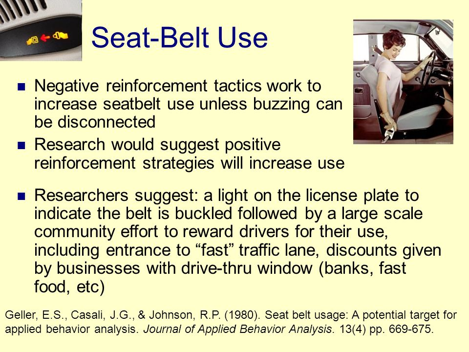 Seat-Belt Use Negative reinforcement tactics work to increase seatbelt use unless buzzing can be disconnected.