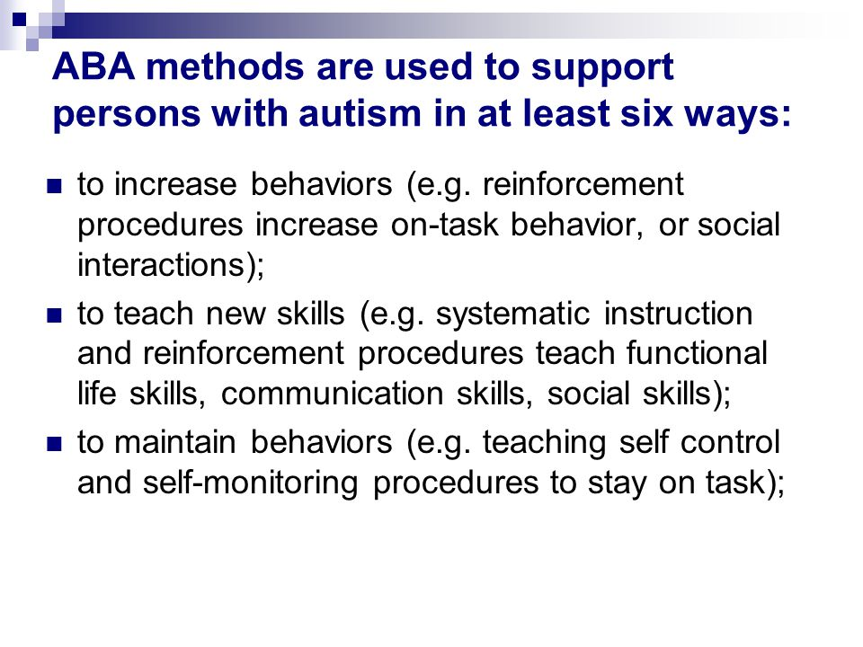 ABA methods are used to support persons with autism in at least six ways: