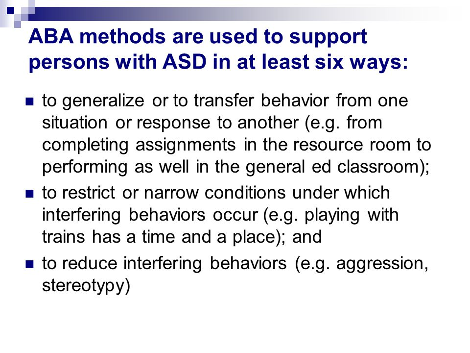 ABA methods are used to support persons with ASD in at least six ways: