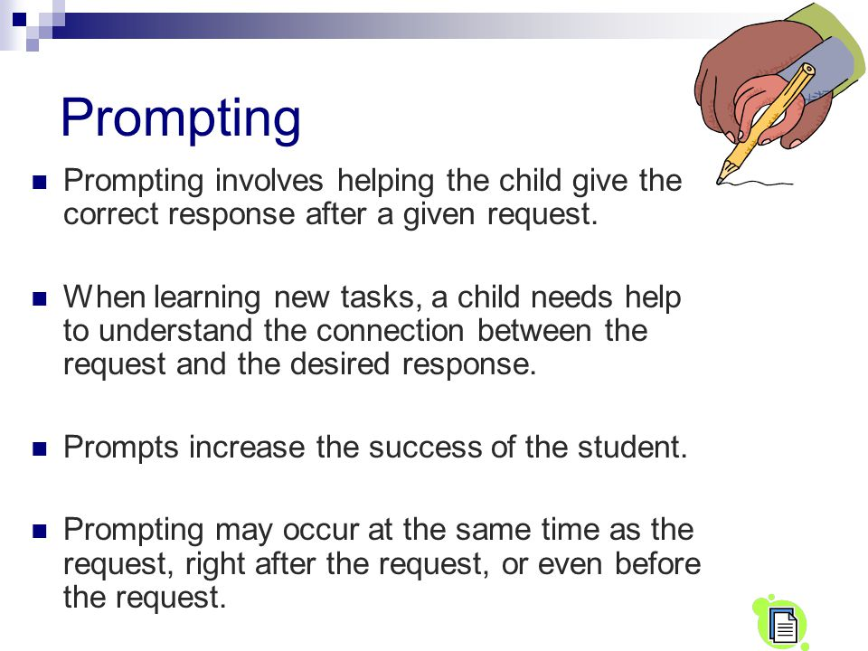 Prompting Prompting involves helping the child give the correct response after a given request.