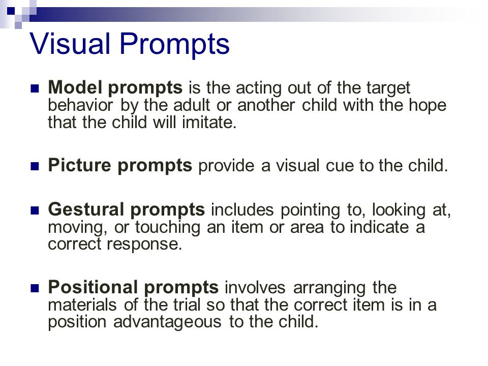 Visual Prompts Model prompts is the acting out of the target behavior by the adult or another child with the hope that the child will imitate.