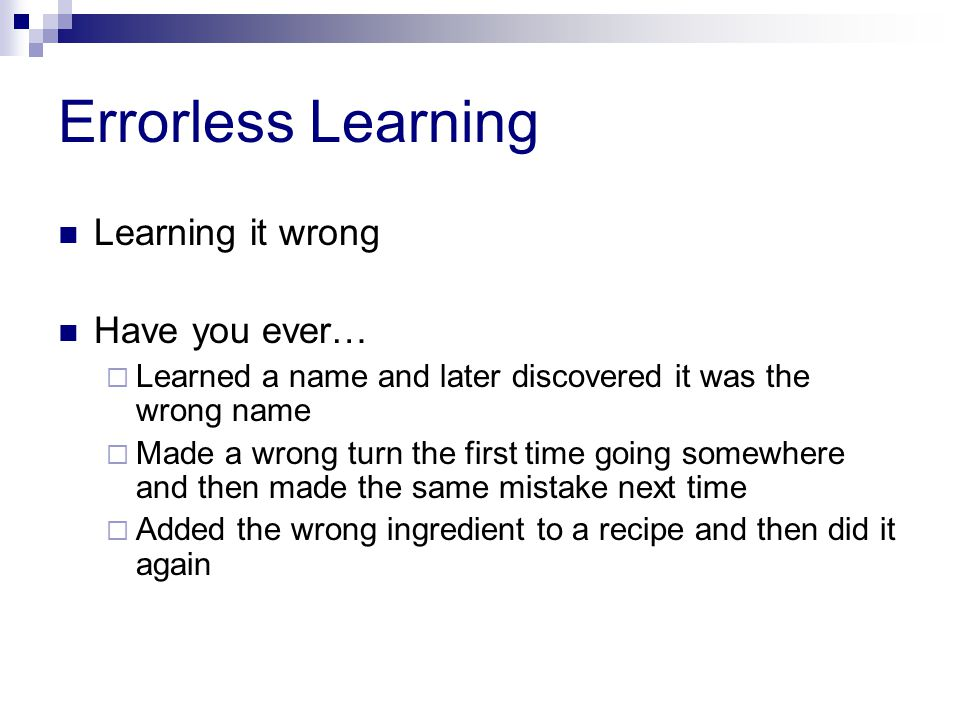 Errorless Learning Learning it wrong Have you ever…