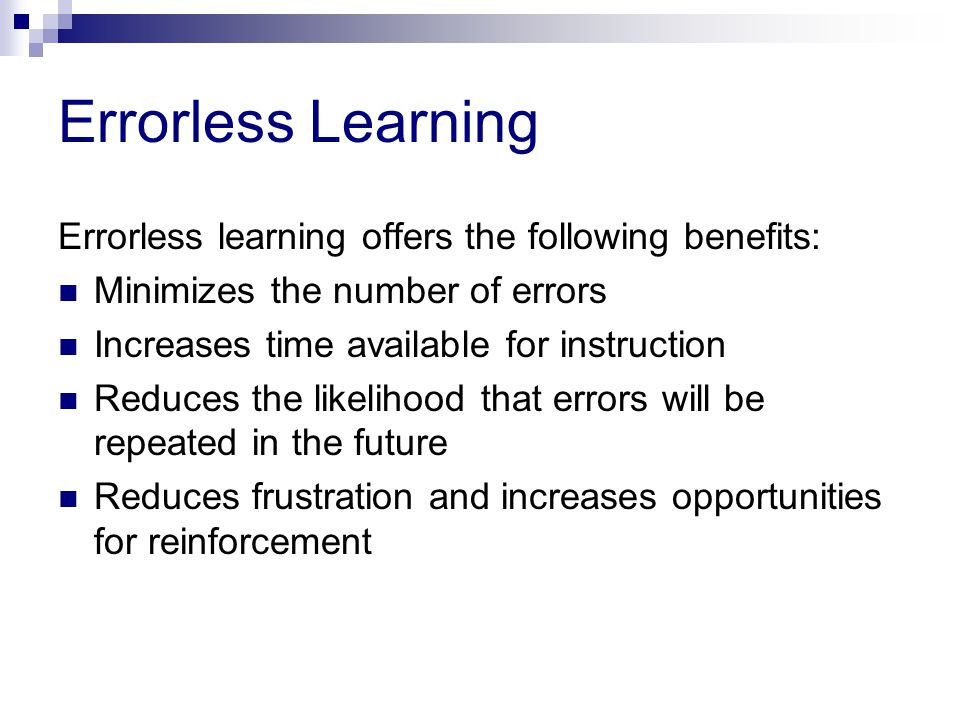 Errorless Learning Errorless learning offers the following benefits: