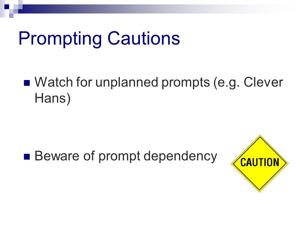 Prompting Cautions Watch for unplanned prompts (e.g. Clever Hans)