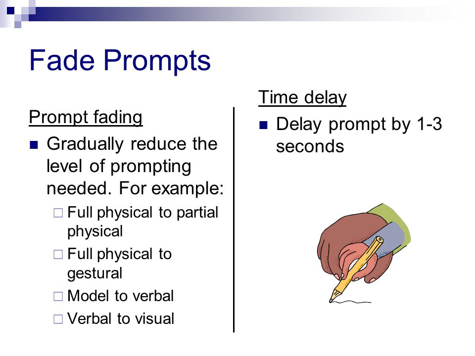 Fade Prompts Time delay Delay prompt by 1-3 seconds Prompt fading