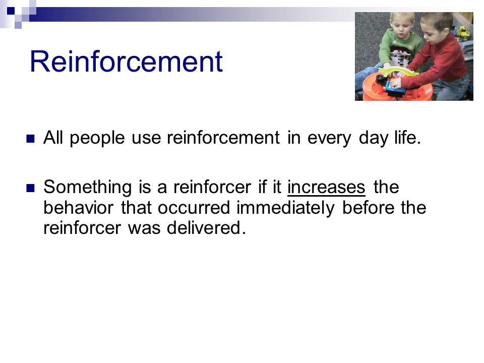 Reinforcement All people use reinforcement in every day life.
