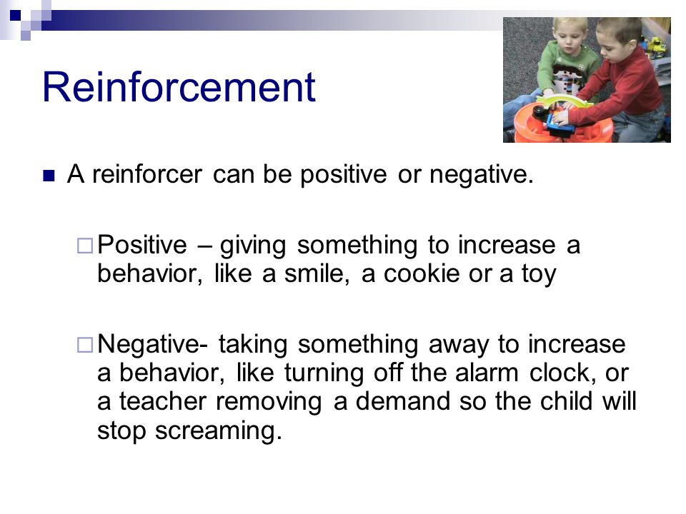 Reinforcement A reinforcer can be positive or negative.