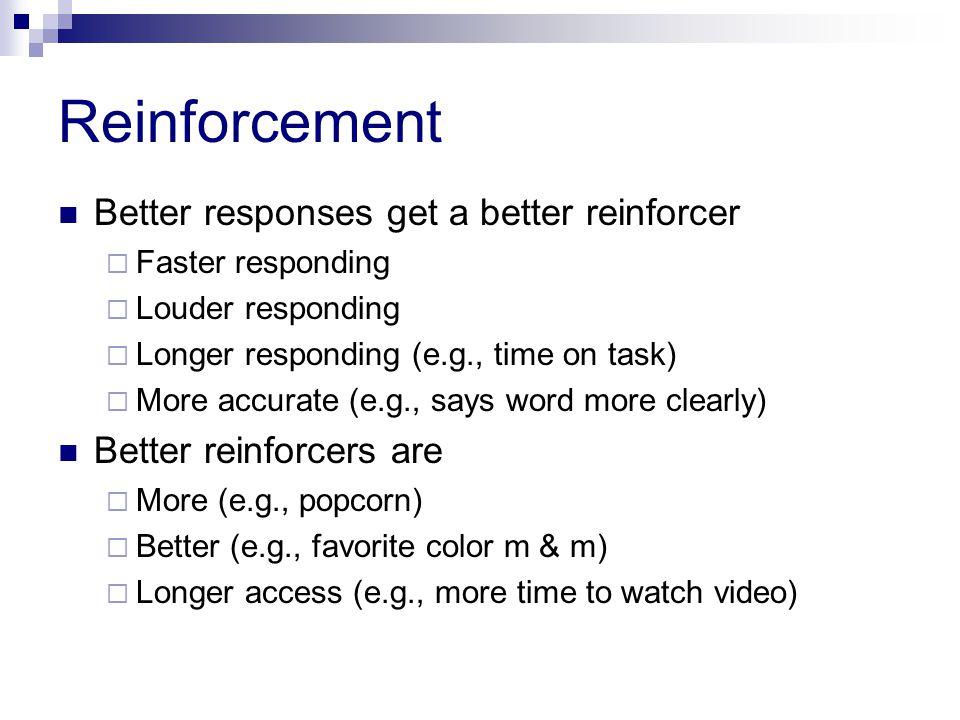 Reinforcement Better responses get a better reinforcer