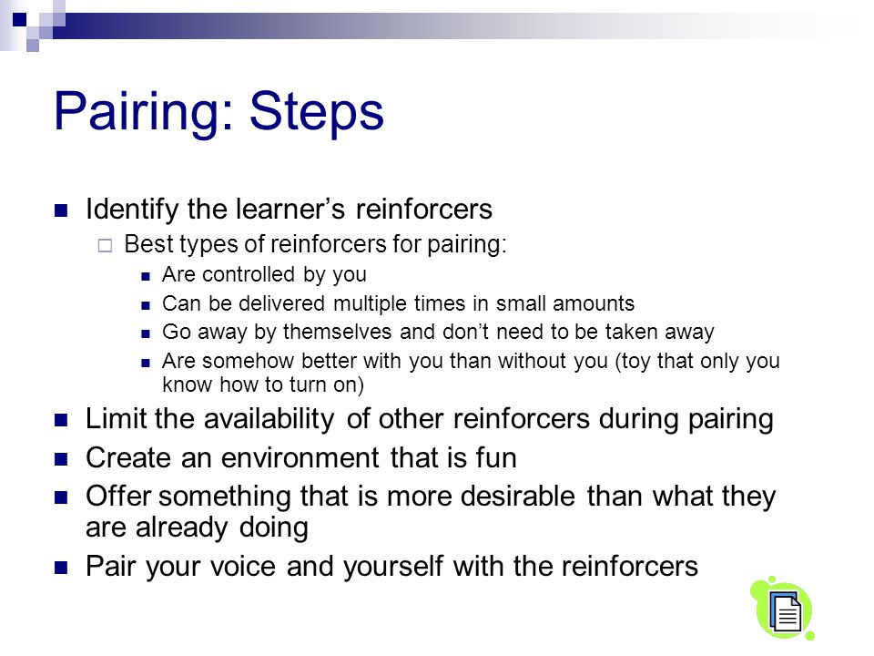 Pairing: Steps Identify the learner's reinforcers