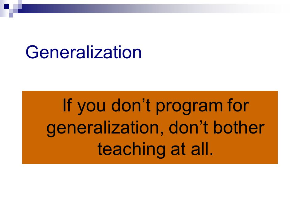 If you don't program for generalization, don't bother teaching at all.