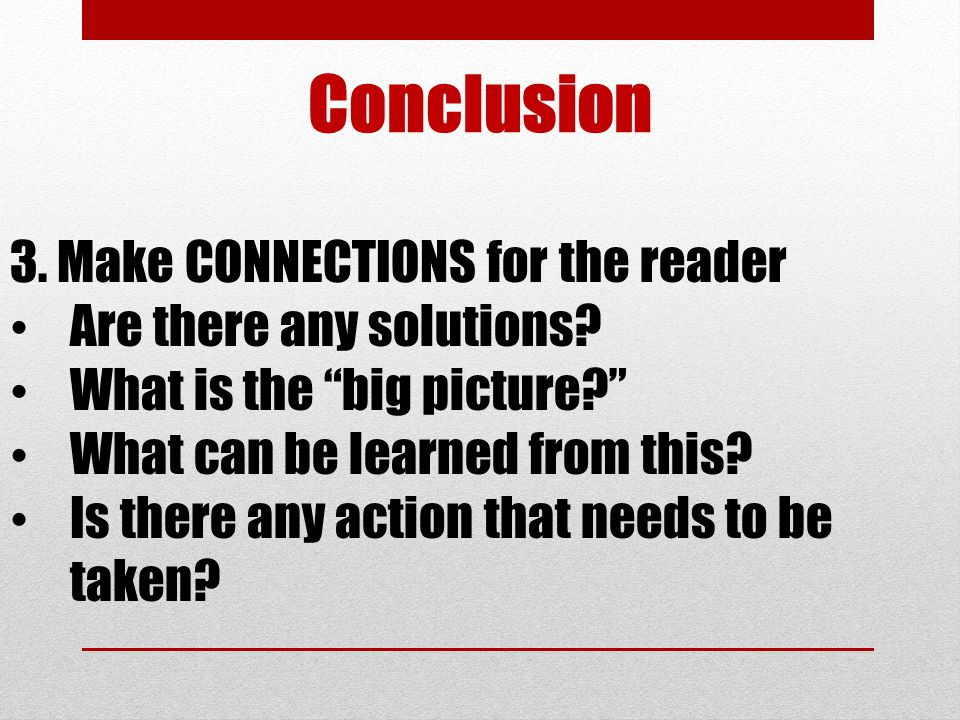 Conclusion 3. Make CONNECTIONS for the reader Are there any solutions