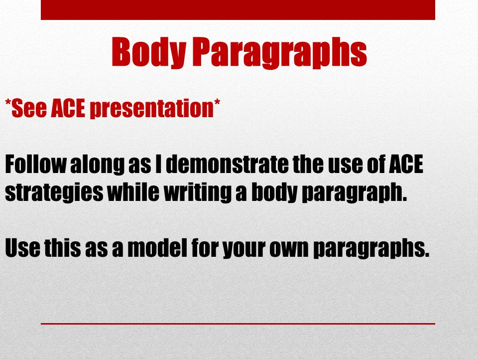 Body Paragraphs *See ACE presentation*