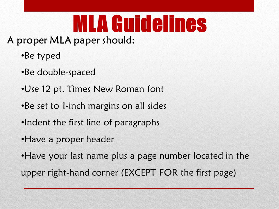 MLA Guidelines A proper MLA paper should: Be typed Be double-spaced
