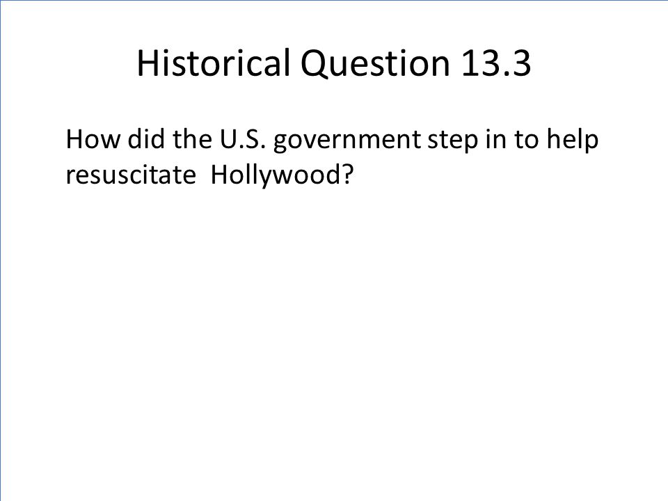 Historical Question 13.3 How did the U.S. government step in to help resuscitate Hollywood