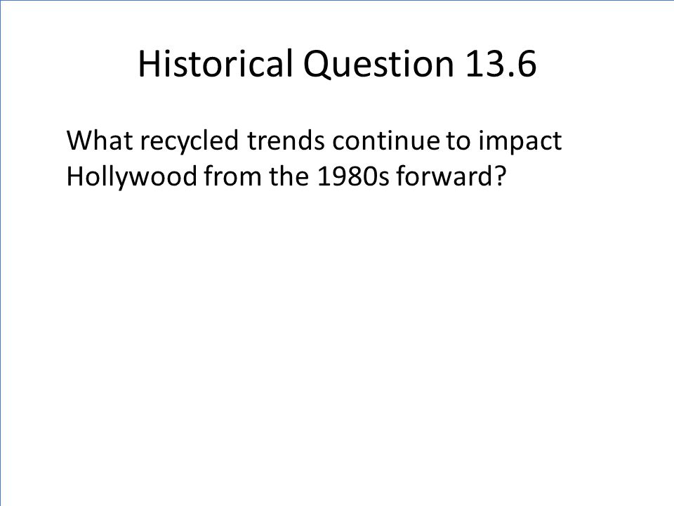 Historical Question 13.6 What recycled trends continue to impact Hollywood from the 1980s forward