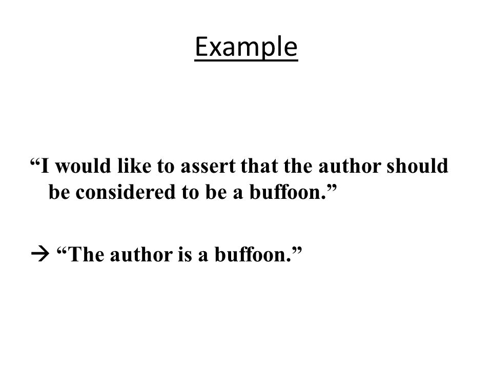 Example I would like to assert that the author should be considered to be a buffoon.  The author is a buffoon.