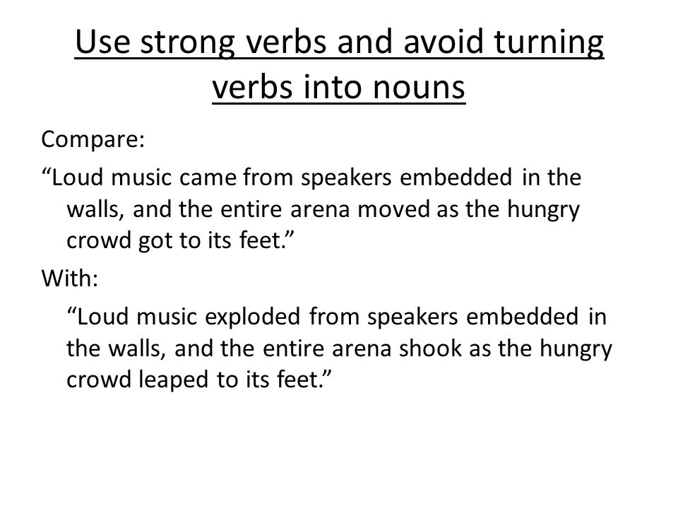 Use strong verbs and avoid turning verbs into nouns