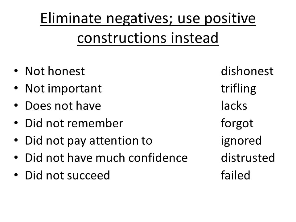 Eliminate negatives; use positive constructions instead