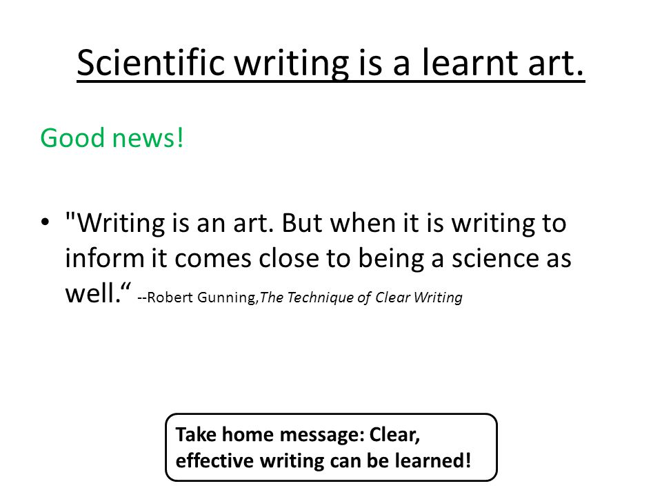 Scientific writing is a learnt art.