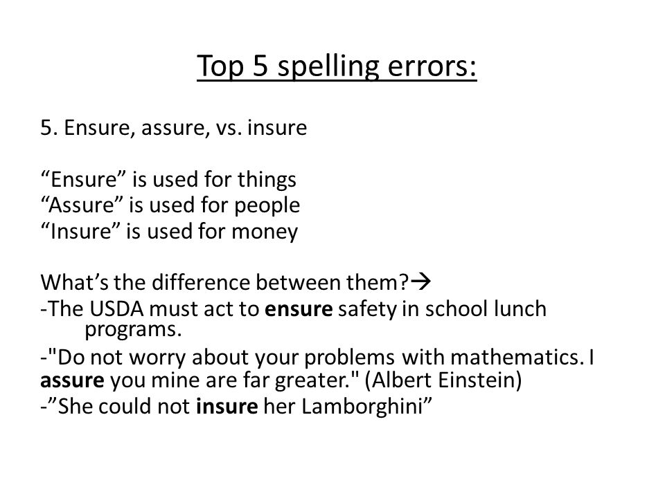 Top 5 spelling errors: 5. Ensure, assure, vs. insure