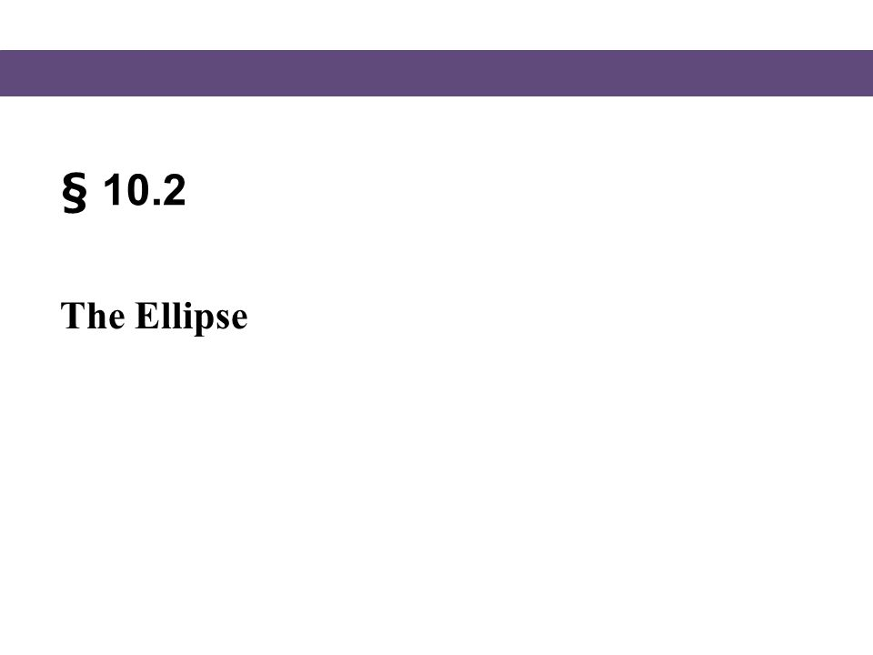 § 10.2 The Ellipse