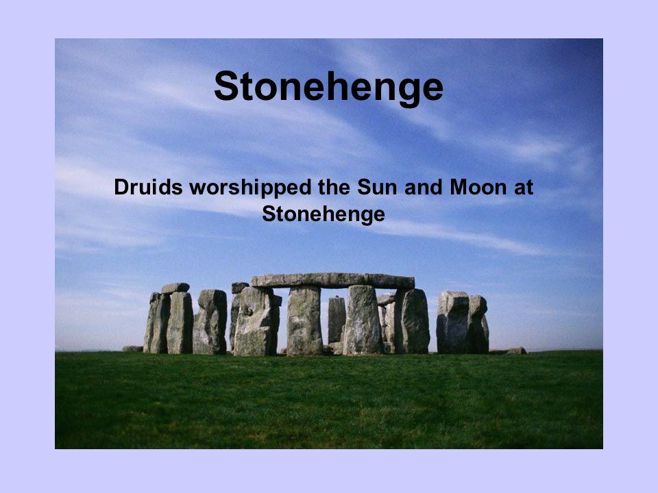 Druids worshipped the Sun and Moon at Stonehenge