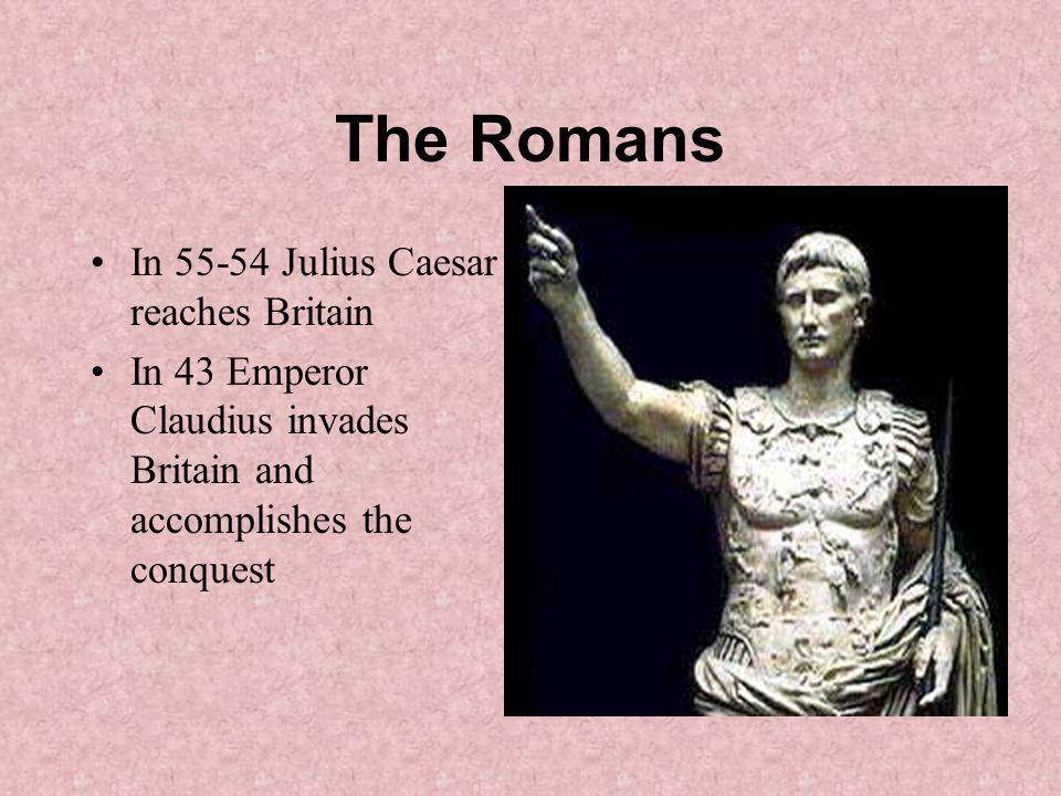 The Romans In 55-54 Julius Caesar reaches Britain