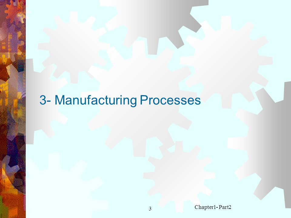 3- Manufacturing Processes