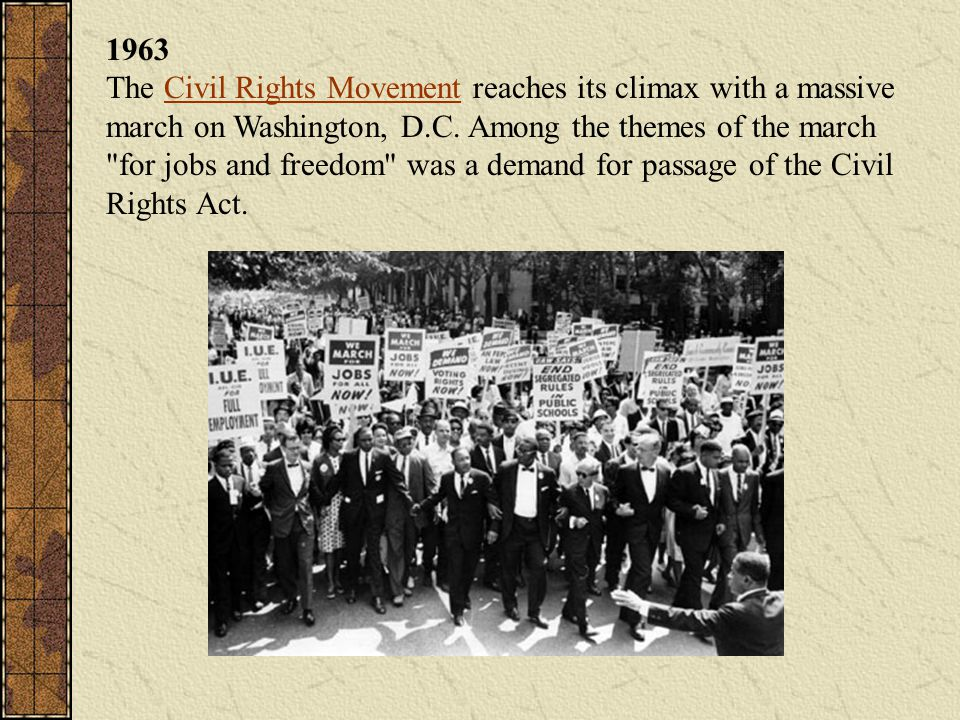 1963 The Civil Rights Movement reaches its climax with a massive march on Washington, D.C.