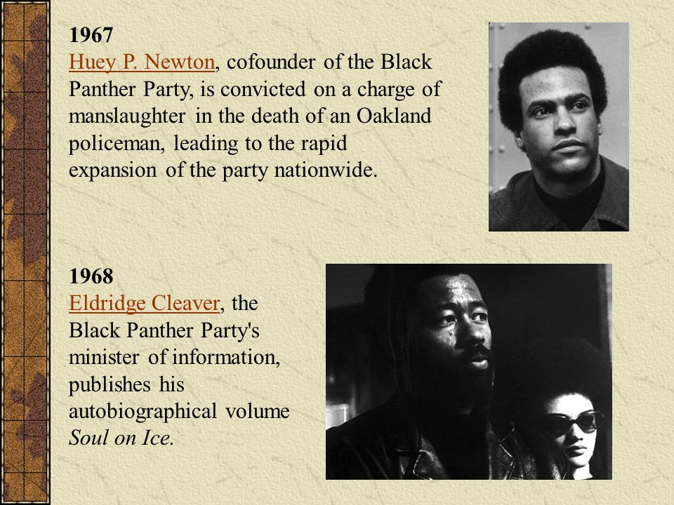 1967 Huey P. Newton, cofounder of the Black Panther Party, is convicted on a charge of manslaughter in the death of an Oakland policeman, leading to the rapid expansion of the party nationwide.