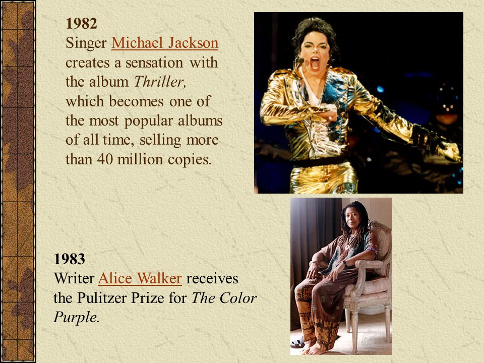 1982 Singer Michael Jackson creates a sensation with the album Thriller, which becomes one of the most popular albums of all time, selling more than 40 million copies.